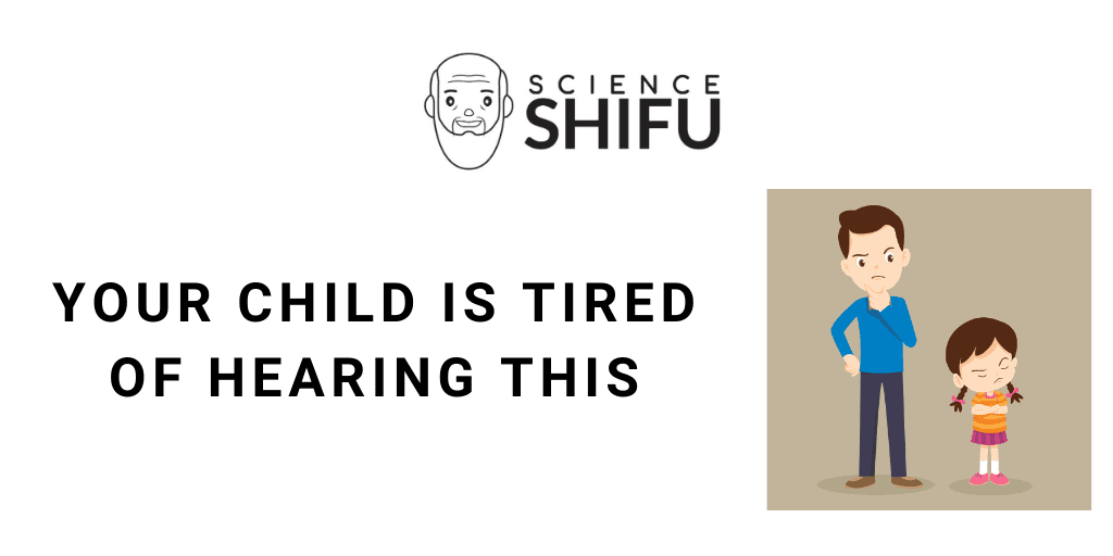 Your child is tired of hearing this